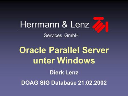 Herrmann & Lenz Services GmbH Oracle Parallel Server unter Windows Dierk Lenz DOAG SIG Database 21.02.2002.