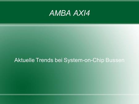 AMBA AXI4 Aktuelle Trends bei System-on-Chip Bussen.
