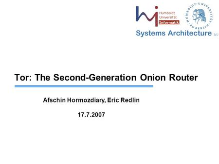 Systems Architecture  Tor: The Second-Generation Onion Router Afschin Hormozdiary, Eric Redlin 17.7.2007.