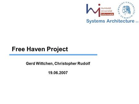 Systems Architecture  Free Haven Project Gerd Wittchen, Christopher Rudolf 19.06.2007.