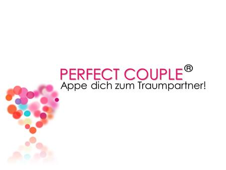 PERFECT COUPLE Appe dich zum Traumpartner!. Allgemeines App Perfect Couple anspruchsvolle Singles Erstellung des Traumpartner Perfect Couple.