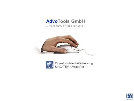 Projekt mobile Zeiterfassung für DATEV Anwalt Pro AdvoTools GmbH …make good things even better.