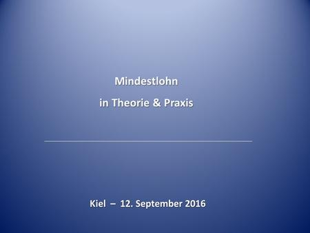 Mindestlohn in Theorie & Praxis Kiel – 12. September 2016.