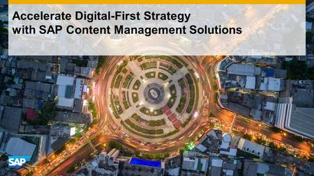 Use this title slide only with an image Accelerate Digital-First Strategy with SAP Content Management Solutions.
