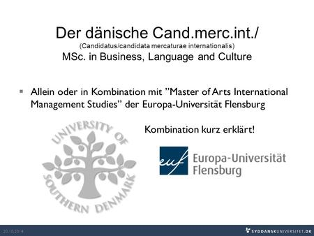 Der dänische Cand.merc.int./ (Candidatus/candidata mercaturae internationalis) MSc. in Business, Language and Culture  Allein oder in Kombination mit.