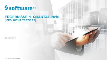 ERGEBNISSE 1. QUARTAL 2016 (IFRS, NICHT TESTIERT) © 2016 Software AG. All rights reserved. 26. April 2016.