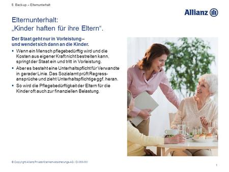 "1 © Copyright Allianz Private Krankenversicherungs-AG / D-MM-MV Elternunterhalt: ""Kinder haften für ihre Eltern"". Der Staat geht nur in Vorleistung – und."