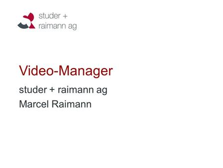 Video-Manager studer + raimann ag Marcel Raimann.