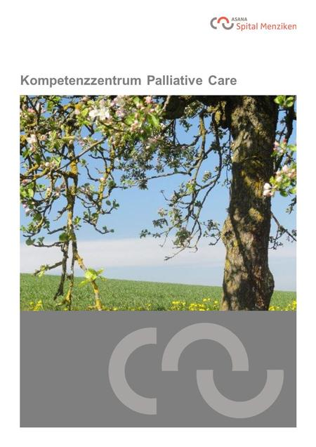 "Kompetenzzentrum Palliative Care. Was ist Palliative Care? Das Wort ""Palliative"" wird abgeleitet vom lateinischen Wort ""Pallium"", der Mantel. Palliare."