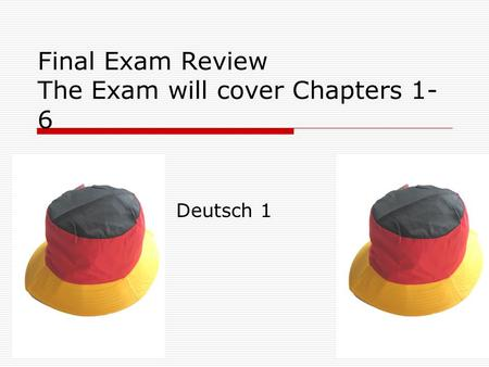 Final Exam Review The Exam will cover Chapters 1- 6 Deutsch 1.