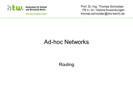 Prof. Dr.-Ing. Thomas Schwotzer FB 4 / AI / Mobile Anwendungen Ad-hoc Networks Routing.
