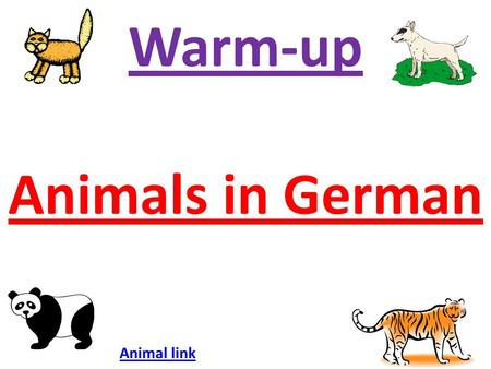 Warm-up Animals in German Animal link Die Tiere Animal link.