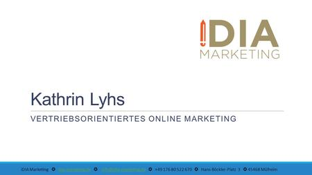 Kathrin Lyhs VERTRIEBSORIENTIERTES ONLINE MARKETING iDIA Marketing ✪ idia-marketing.de ✪ ✪ +49 176 80 522 670 ✪ Hans-Böckler-Platz.