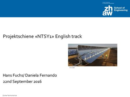 Zürcher Fachhochschule Projektschiene «NTSY1» English track Hans Fuchs/ Daniela Fernando 22nd September 2016