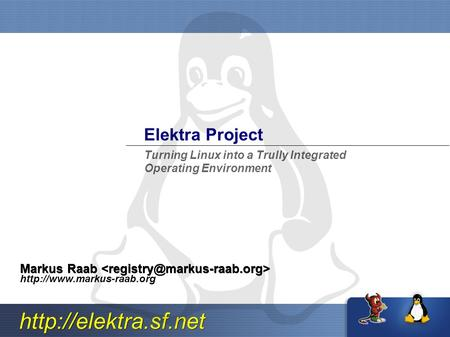 Elektra Project Markus Raab Markus Raab  Turning Linux into a Trully Integrated Operating Environment.