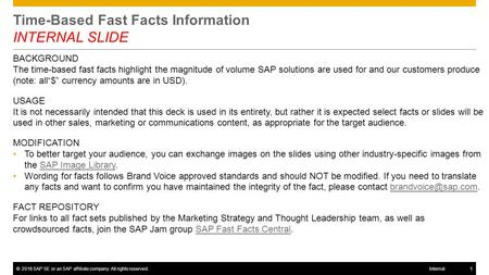 ©2016 SAP SE or an SAP affiliate company. All rights reserved.1Internal Time-Based Fast Facts Information INTERNAL SLIDE BACKGROUND The time-based fast.