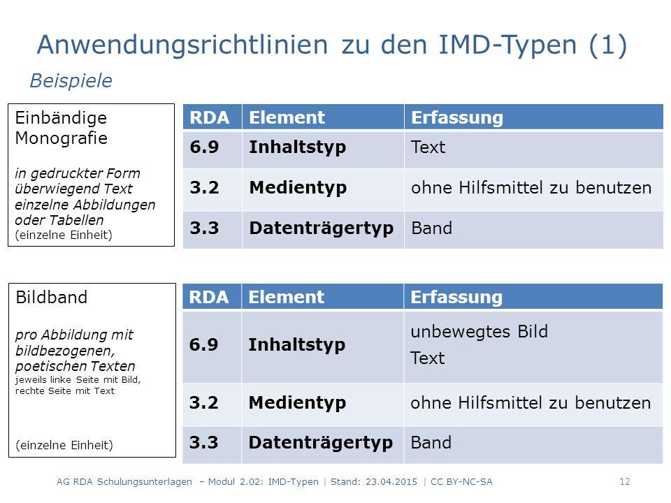 AG RDA Schulungsunterlagen – Modul 2.02: IMD-Typen   Stand: 23.04.2015   CC BY-NC-SA 13 Bei der Vergabe des Medientyps orientiert man sich an dem Endgerät, wofür der Datenträger primär konzipiert ist.