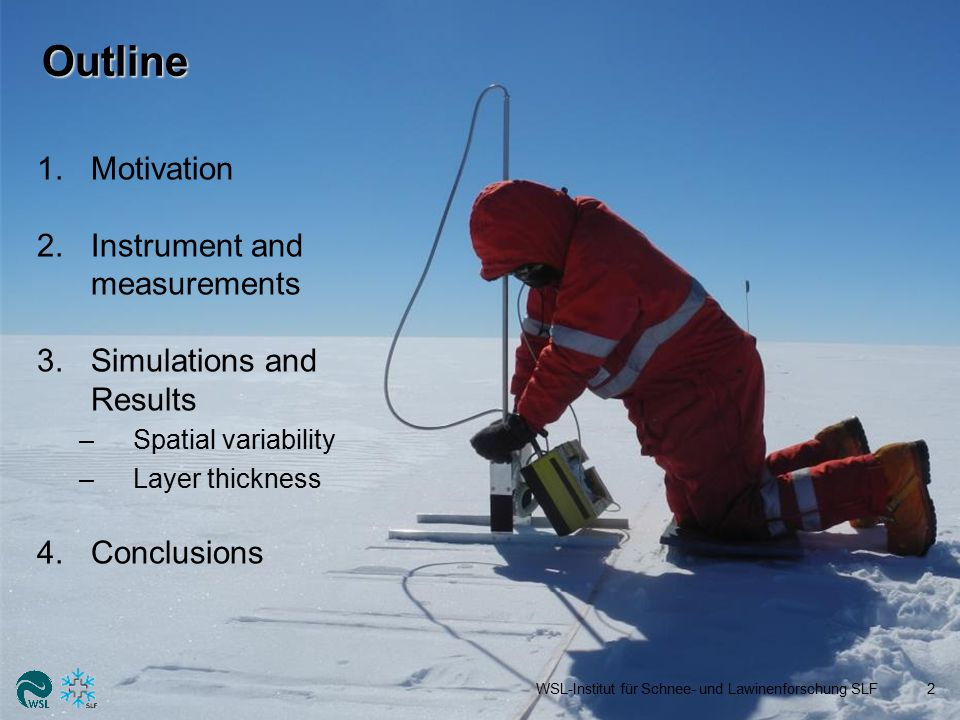 1.Motivation 1.Motivation I Microwave observations are essential in polar regions (think about polar night!) To understand the microwave signatures of polar firn, in-situ data is necessary, but traditional snow measurements are: –limited in spatial resolution –limited by extensive measurement times –constrained due to harsh polar environments –subjective (variability between observers) Desirable: fast derivation of the relevant objective parameters with sufficient resolution (e.g.