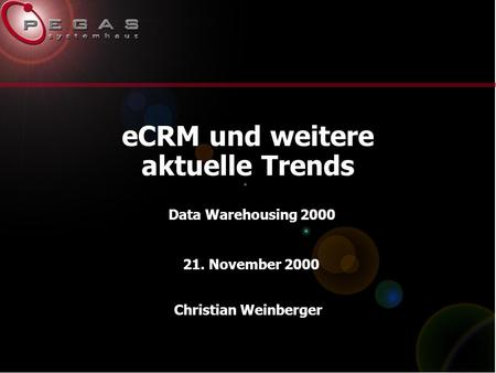ECRM und weitere aktuelle Trends Christian Weinberger 21. November 2000 Data Warehousing 2000.