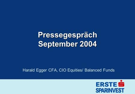 Pressegespräch September 2004 Harald Egger CFA, CIO Equities/ Balanced Funds.