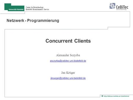 Center for Biotechnology Bielefeld Bioinformatics Service Netzwerk - Programmierung Concurrent Clients Alexander Sczyrba