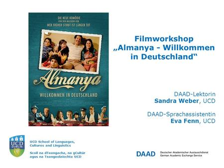 "UCD School of Languages, Cultures and Linguistics Scoil na dTeangacha, na gCultúr agus na Teangeolaíochta UCD Filmworkshop ""Almanya - Willkommen in Deutschland"""
