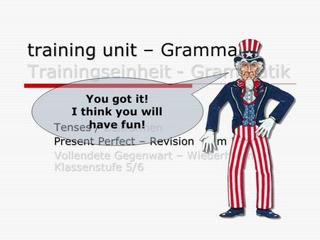 Training unit Trainingseinheit - Grammatik training unit – Grammar / Trainingseinheit - Grammatik TensesZeitformen Tenses / Zeitformen Present Perfect.