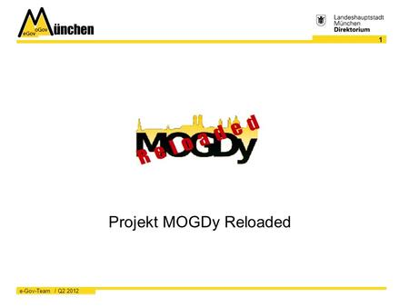 EGov oGov 1 e-Gov-Team / Q Projekt MOGDy Reloaded.