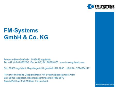 Member of the Rieter Group FM-Systems GmbH & Co. KG Friedrich-Ebert-Straße 84. D Ingolstadt Tel. +49 (0) Fax +49 (0)
