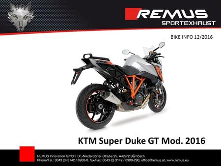KTM Super Duke GT Mod BIKE INFO 12/2016. Motorrad / Bike Abbildung kann vom Original abweichen / Picture can deviate from original product Slip-on.