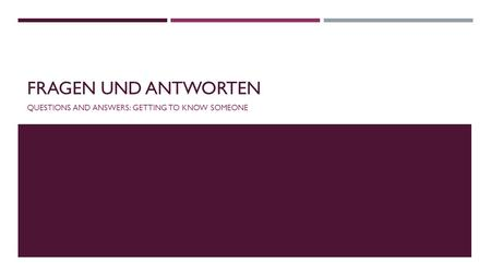 FRAGEN UND ANTWORTEN QUESTIONS AND ANSWERS: GETTING TO KNOW SOMEONE.