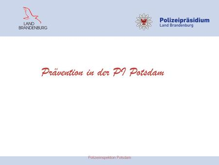 Prävention in der PI Potsdam Polizeiinspektion Potsdam.
