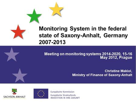 Monitoring System in the federal state of Saxony-Anhalt, Germany Meeting on monitoring systems , May 2012, Prague Christine Makiol,