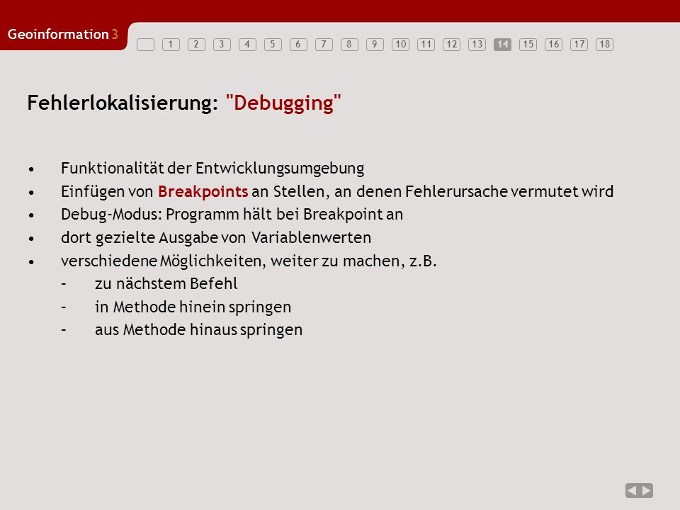 123456789101112131415161718 Geoinformation3 15 Bsp.: Debugging in Java-Umgebung Forte