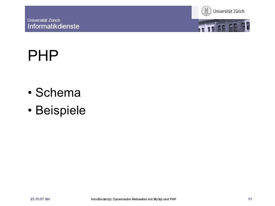 Universität Zürich Informatikdienste 25.10.07 dm IntroBrushUp: Dynamische Webseiten mit MySql und PHP 12 PHP Einführung in PHP http://www.id.uzh.ch/cl/dl/schulung/kurse/phpkurs/index.html