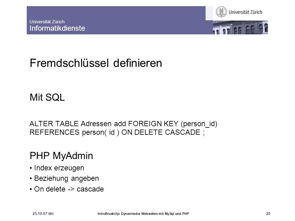 Universität Zürich Informatikdienste 25.10.07 dm IntroBrushUp: Dynamische Webseiten mit MySql und PHP 21 Hilfsmittel: OpenOffice
