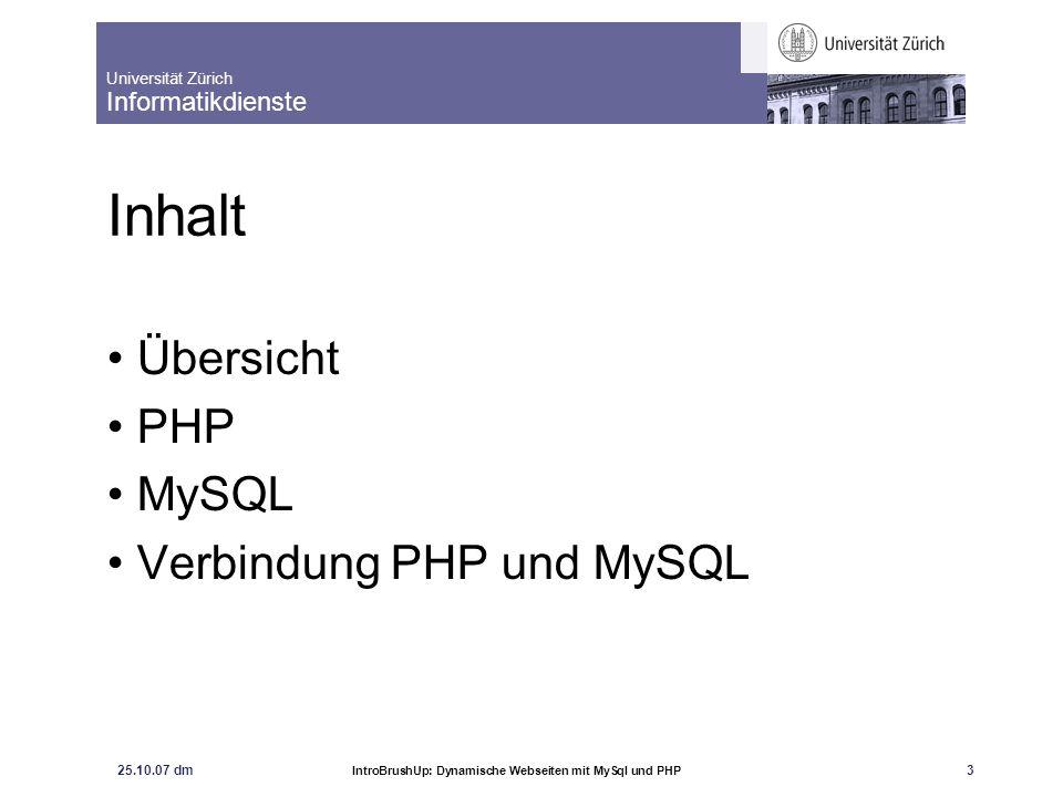 """Universität Zürich Informatikdienste 25.10.07 dm IntroBrushUp: Dynamische Webseiten mit MySql und PHP 4 Übersicht Was sind """"dynamische Webseiten."""