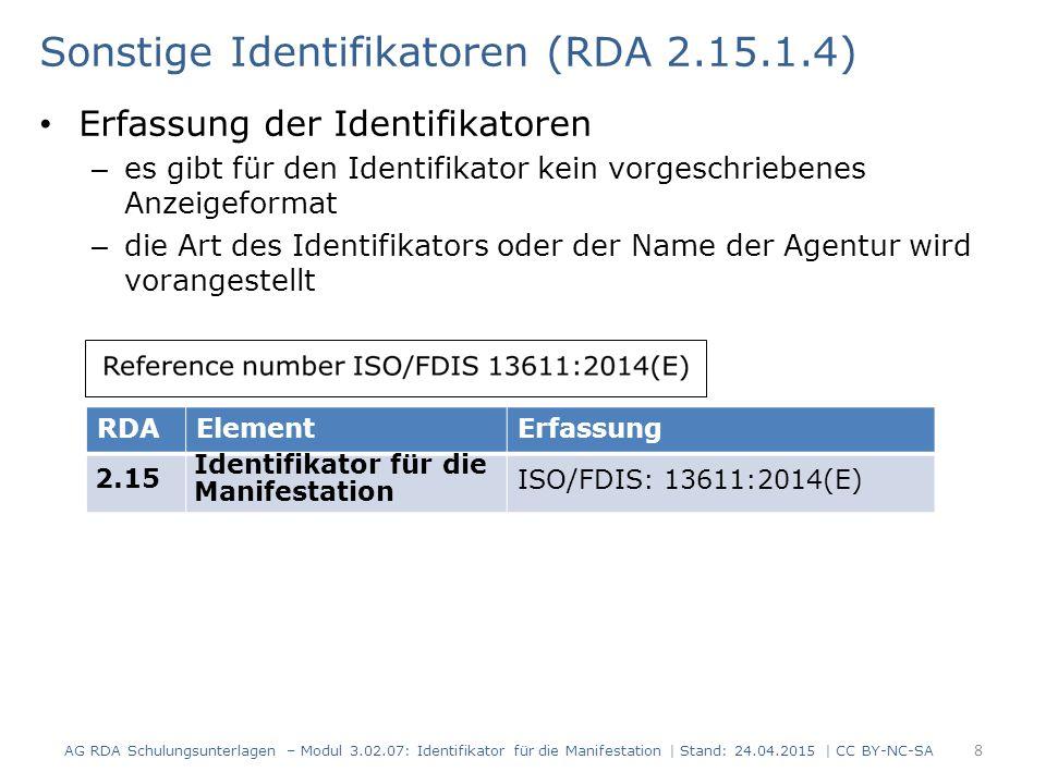Falsche Identifikatoren (RDA 2.15.1.6) ist der Identifikator falsch, kommt hinter die Nummer ein entsprechender Kommentar: (ungültig) oder (falsch) AG RDA Schulungsunterlagen – Modul 3.02.07: Identifikator für die Manifestation   Stand: 24.04.2015   CC BY-NC-SA 9 RDAElementErfassung 2.15 Identifikator für die Manifestation ISBN 12-381550-9 (ungültig) In der Ressource: ISBN 12-381550-9 RDAElementErfassung 2.15 Identifikator für die Manifestation ISSN 170-6632 (falsch) In der Ressource: ISSN 170-6632
