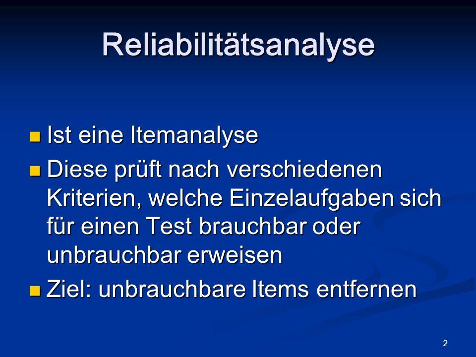 3 Der Reliabilitätskoeffizient ist der Kennwert zur Beurteilung des Gesamttestes Der Reliabilitätskoeffizient ist der Kennwert zur Beurteilung des Gesamttestes Üblich: Cronbach´s Alpha Üblich: Cronbach´s Alpha α = zwischen 0 und 1 (je größer desto besser passen Items zusammen, Werte um 0,9 sind wünschenswert) α = zwischen 0 und 1 (je größer desto besser passen Items zusammen, Werte um 0,9 sind wünschenswert) Reliabilitätsanalyse