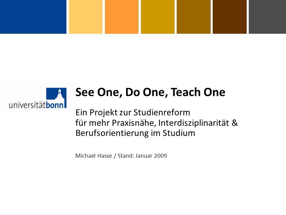 Gliederung (1)Situation (2)Projekt (3)Phasen (4)Vorteile (5)Bausteine See One, Do One, Teach One Ein Projekt des Studiendekanats der Medizinischen Fakultät am Universitätsklinikum Bonn der Rheinischen Friedrich-Wilhelms-Universität Bonn