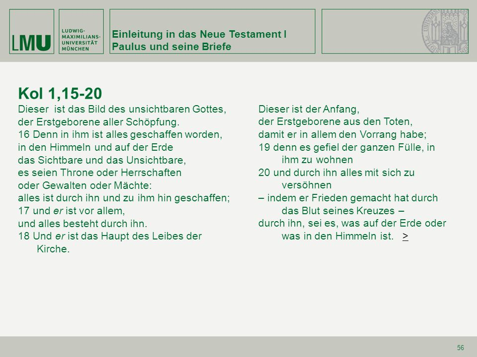 Einleitung in das Neue Testament I Paulus und seine Briefe 57 Kol 2,10.15.19 Und ihr seid in ihm zur Fülle gebracht.