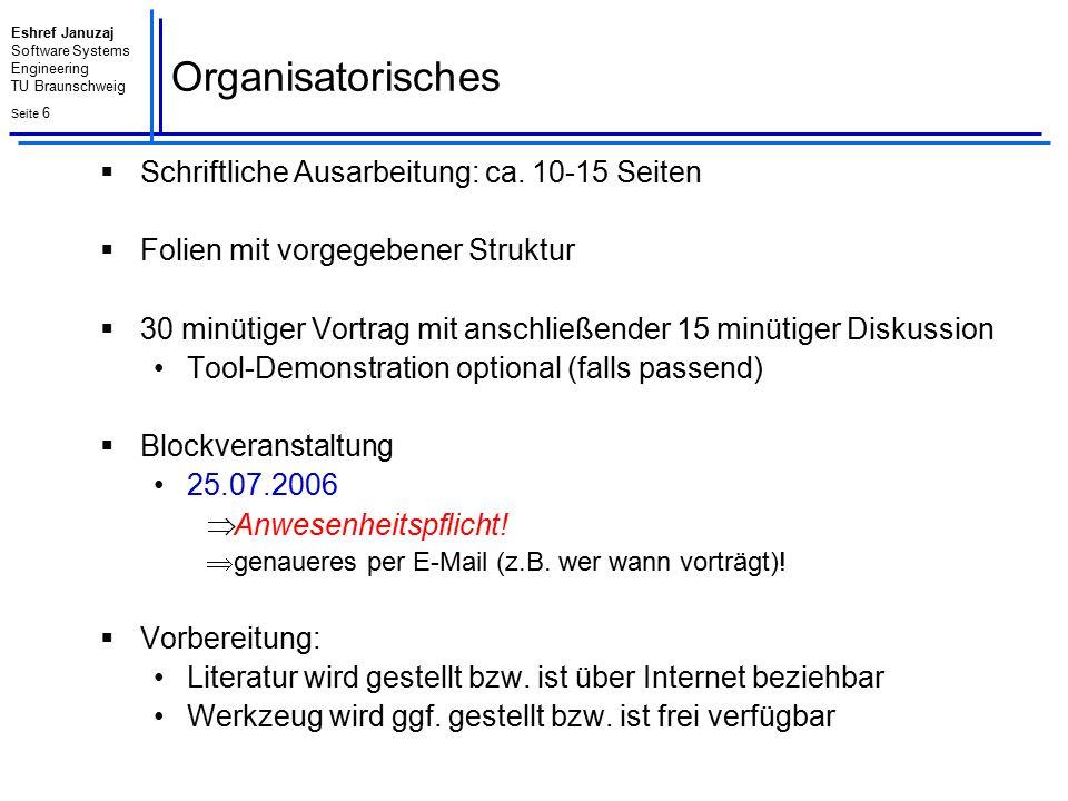 Eshref Januzaj Software Systems Engineering TU Braunschweig Seite 7 Organisatorisches : Liste der Teilnehmer  Alle organisatorischen und inhaltlichen Bekanntmachungen werden nur über diese Mailingliste verteilt.