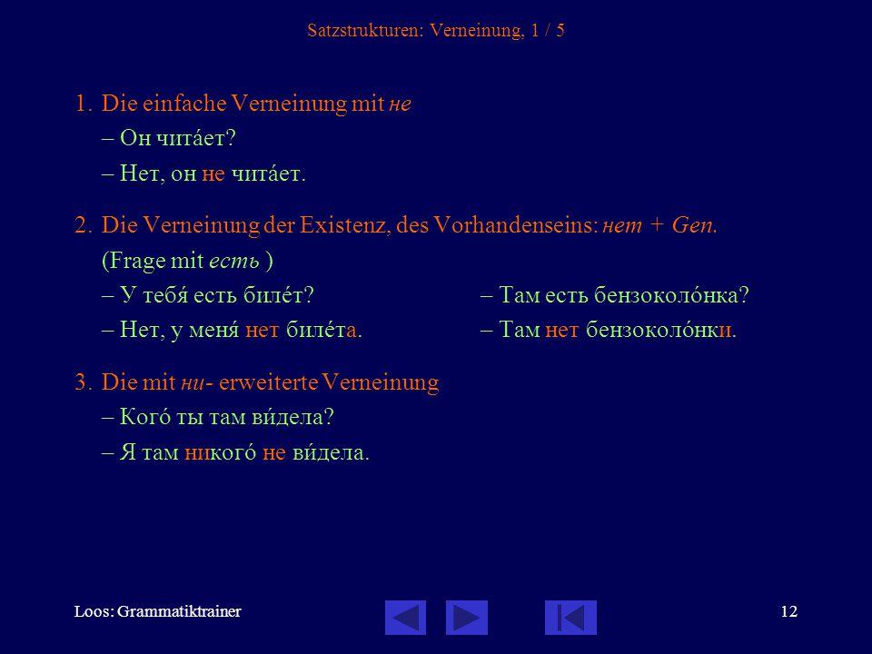 Loos: Grammatiktrainer13 Satzstrukturen: Verneinung, 2 / 5 Die einfache Verneinung mit не 1.Verneint wird mit der Partikel не.