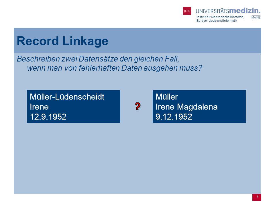 Institut für Medizinische Biometrie, Epidemiologie und Informatik 5 Record Linkage (Forts.)  Ursprung in der Gesundheitsstatistik  Dunn (1946): Record Linkage.