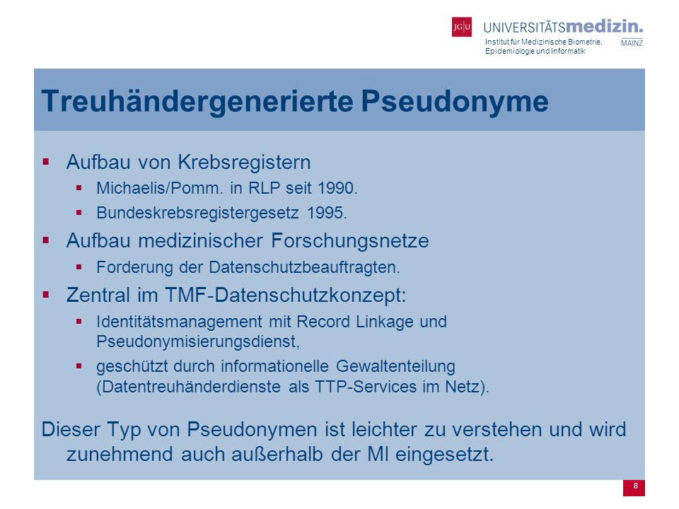 Institut für Medizinische Biometrie, Epidemiologie und Informatik 9 Das Referenzmodell der TMF (TTP 1) (TTP 2) Verteilung des Identitätsmanagements auf zwei TTPs.