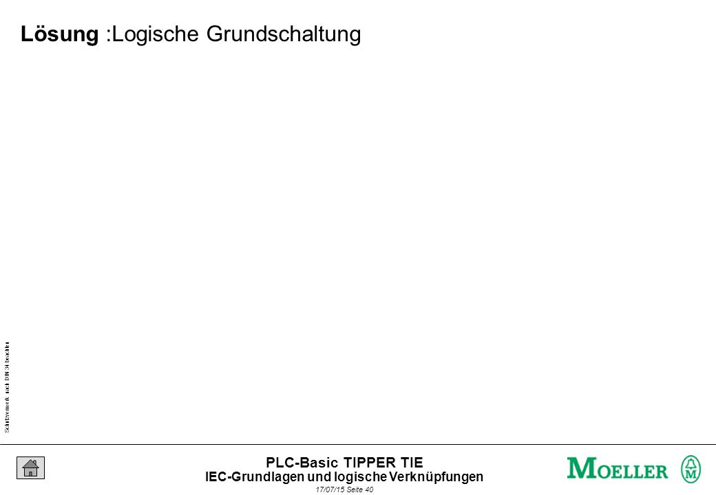 Schutzvermerk nach DIN 34 beachten 17/07/15 Seite 41 PLC-Basic TIPPER TIE Aufgabe : Treppenhaus IEC-Grundlagen und logische Verknüpfungen