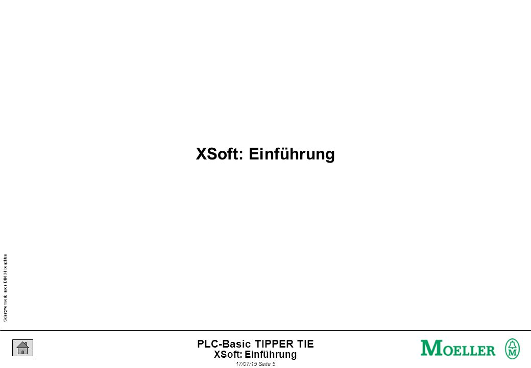Schutzvermerk nach DIN 34 beachten 17/07/15 Seite 6 PLC-Basic TIPPER TIE Effizient entwickeln mit XSoft Zwei Teile: Programmieren nach dem internationalen Standard IEC 61131-3 Kennenlernen der XSoft - Features Seminarziel XSoft: Einführung