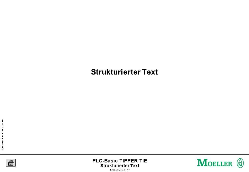 Schutzvermerk nach DIN 34 beachten 17/07/15 Seite 88 PLC-Basic TIPPER TIE Strukturierter Text textuelle Sprache Hochsprache PASCAL-ähnlich in der SPS-Welt nicht so bekannt (neueste Sprache) von allen Sprachen am besten geeignet zur bedingten Programmierung und zum Programmieren von Schleifen.