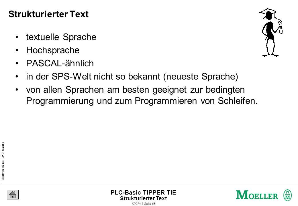 Schutzvermerk nach DIN 34 beachten 17/07/15 Seite 89 PLC-Basic TIPPER TIE AWL,FBS,KOPST ADD + SUB - MUL * DIV / MOD Arbeiten auf ANY_NUM Arithmetische Operatoren Strukturierter Text