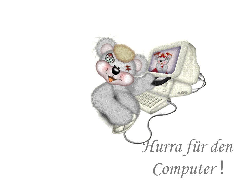 H urra für den Computer !